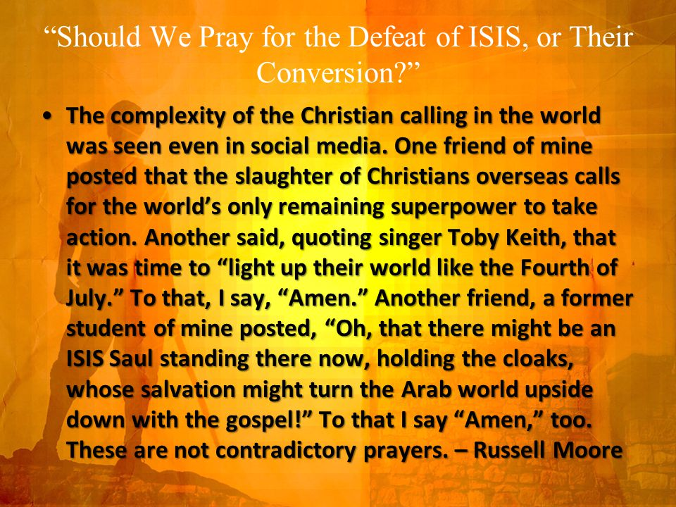 Should We Pray for the Defeat of ISIS, or Their Conversion The complexity of the Christian calling in the world was seen even in social media.