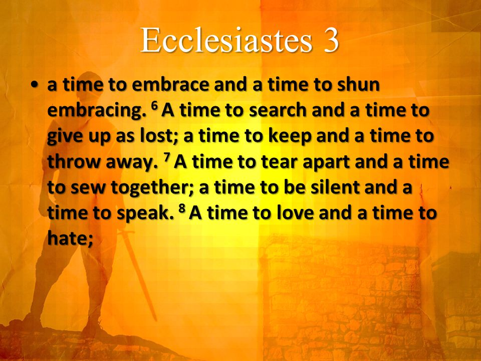 Ecclesiastes 3 a time to embrace and a time to shun embracing.