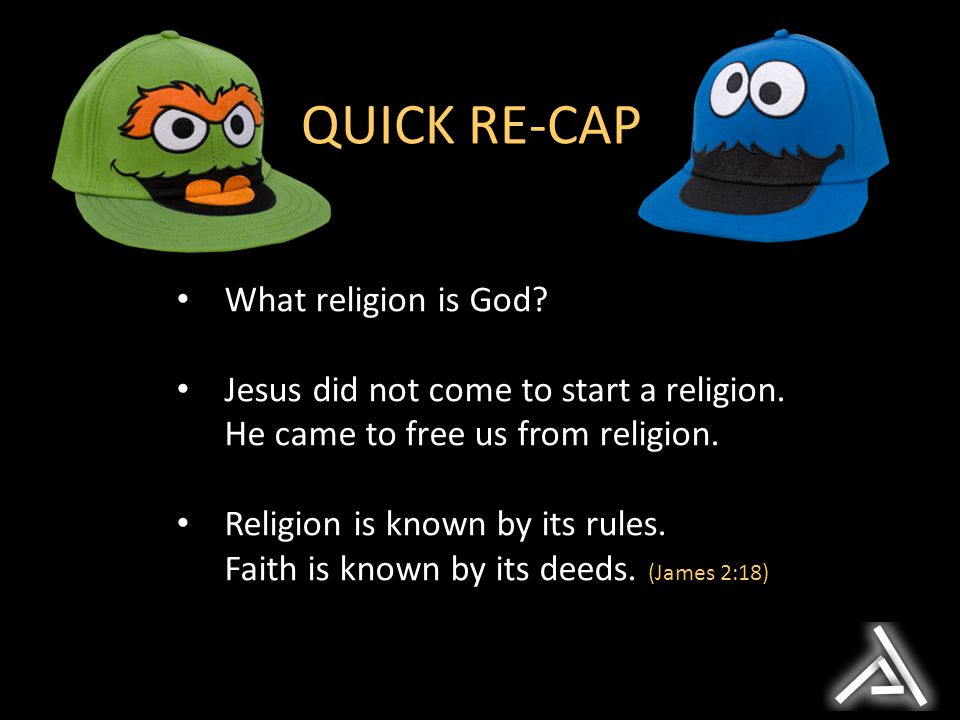 What religion is God. Jesus did not come to start a religion.