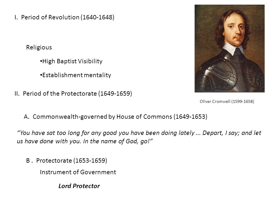 I. Period of Revolution (1640-1648) Religious High Baptist Visibility Establishment mentality II. Period of the Protectorate (1649-1659) A. Commonweal