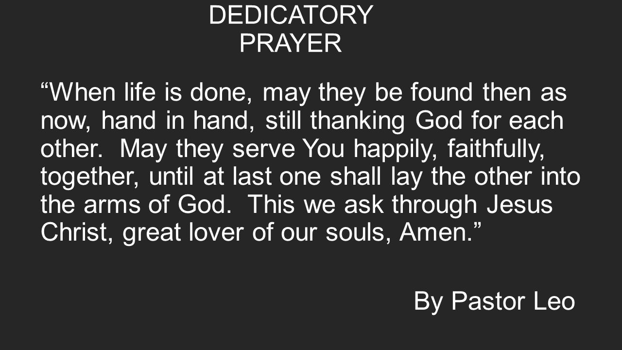 DEDICATORY PRAYER When life is done, may they be found then as now, hand in hand, still thanking God for each other.
