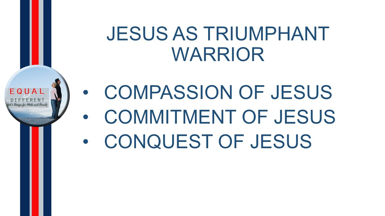 JESUS AS TRIUMPHANT WARRIOR COMPASSION OF JESUS COMMITMENT OF JESUS CONQUEST OF JESUS