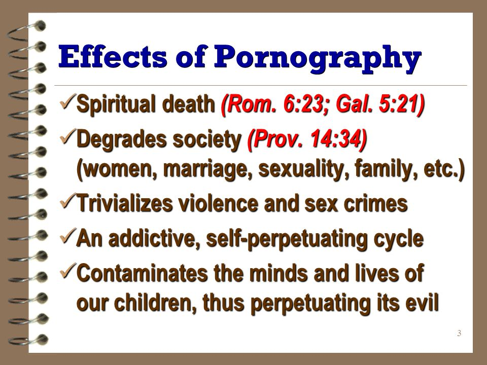 3 Effects of Pornography Spiritual death (Rom. 6:23; Gal.