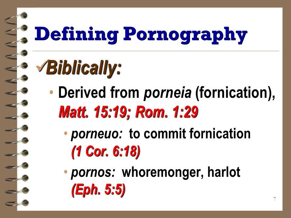 7 Defining Pornography Biblically: Biblically: Derived from porneia (fornication), Matt.