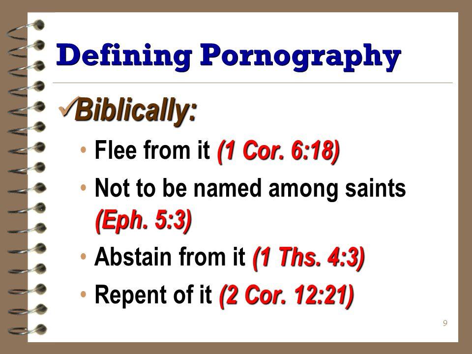 9 Defining Pornography Biblically: Biblically: Flee from it (1 Cor.