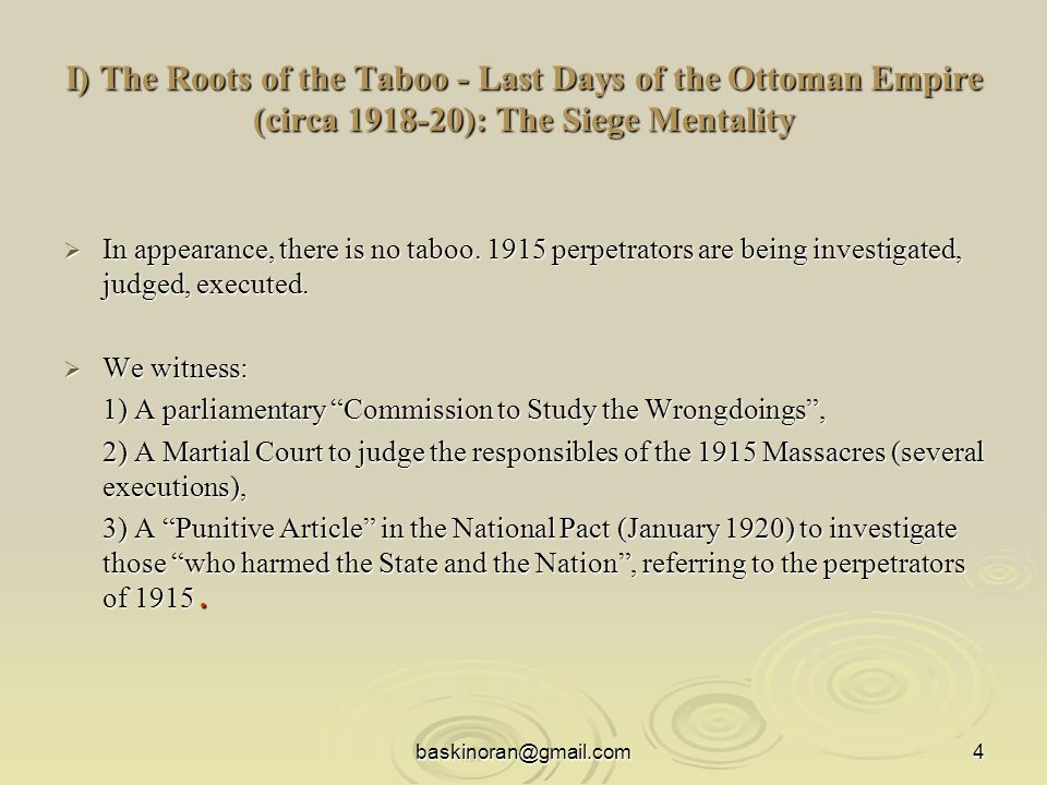 baskinoran@gmail.com4 I) The Roots of the Taboo - Last Days of the Ottoman Empire (circa 1918-20): The Siege Mentality  In appearance, there is no taboo.