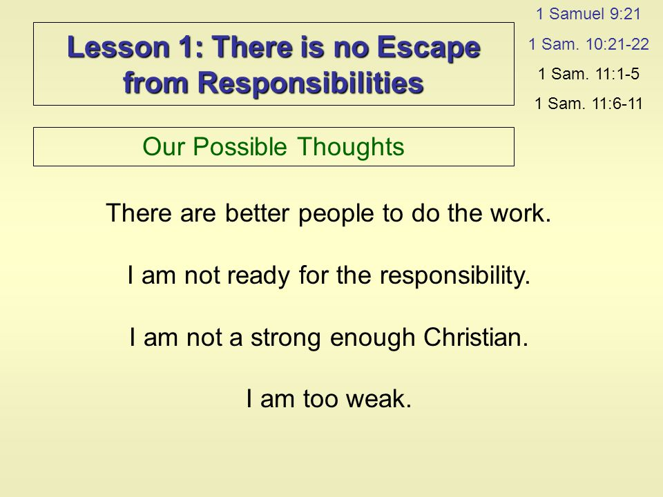 Lesson 1: There is no Escape from Responsibilities Our Possible Thoughts 1 Samuel 9:21 1 Sam.
