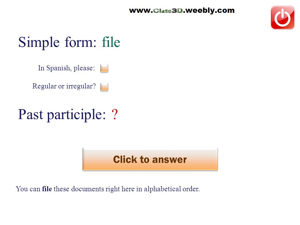 Simple form: file Past participle: . Click to answer archivar This is a regular verb.