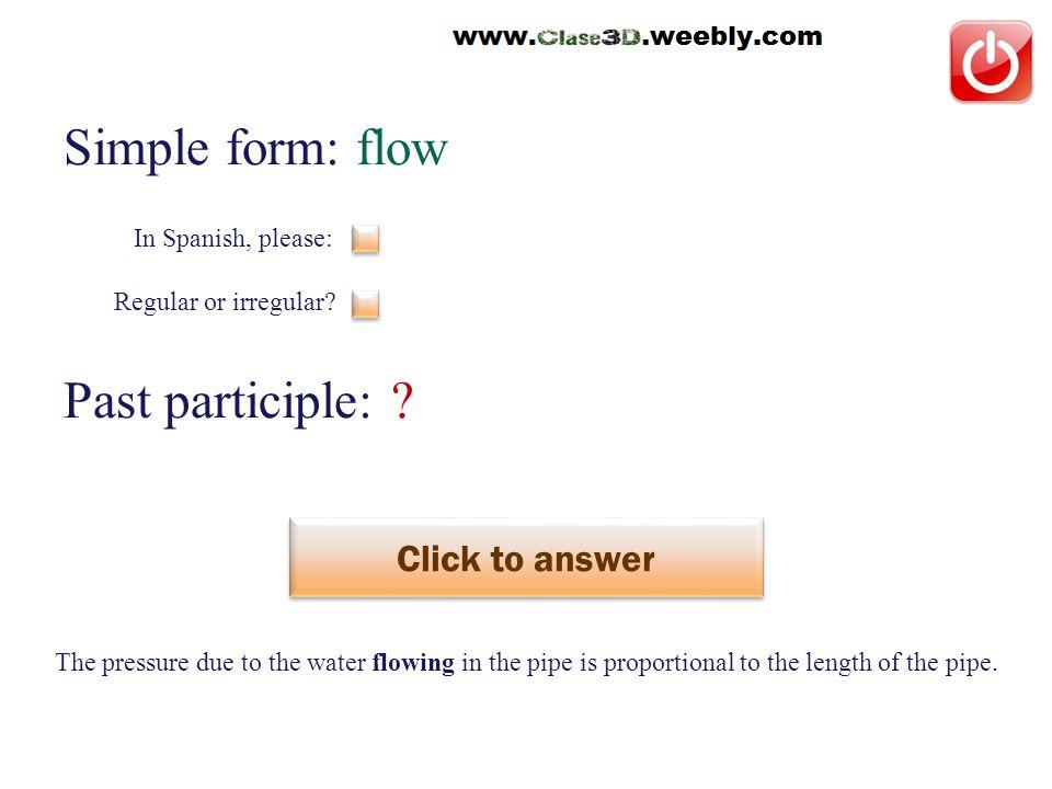 Simple form: flow Past participle: . Click to answer fluír This is a regular verb.