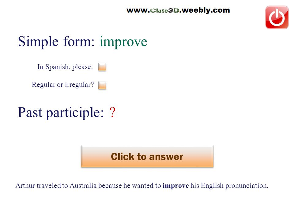 Simple form: improve Past participle: . Click to answer mejorar This is a regular verb.