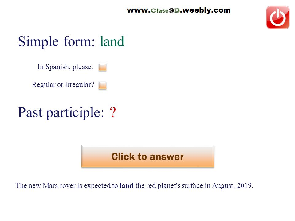 Simple form: land Past participle: . Click to answer aterrizar This is a regular verb.