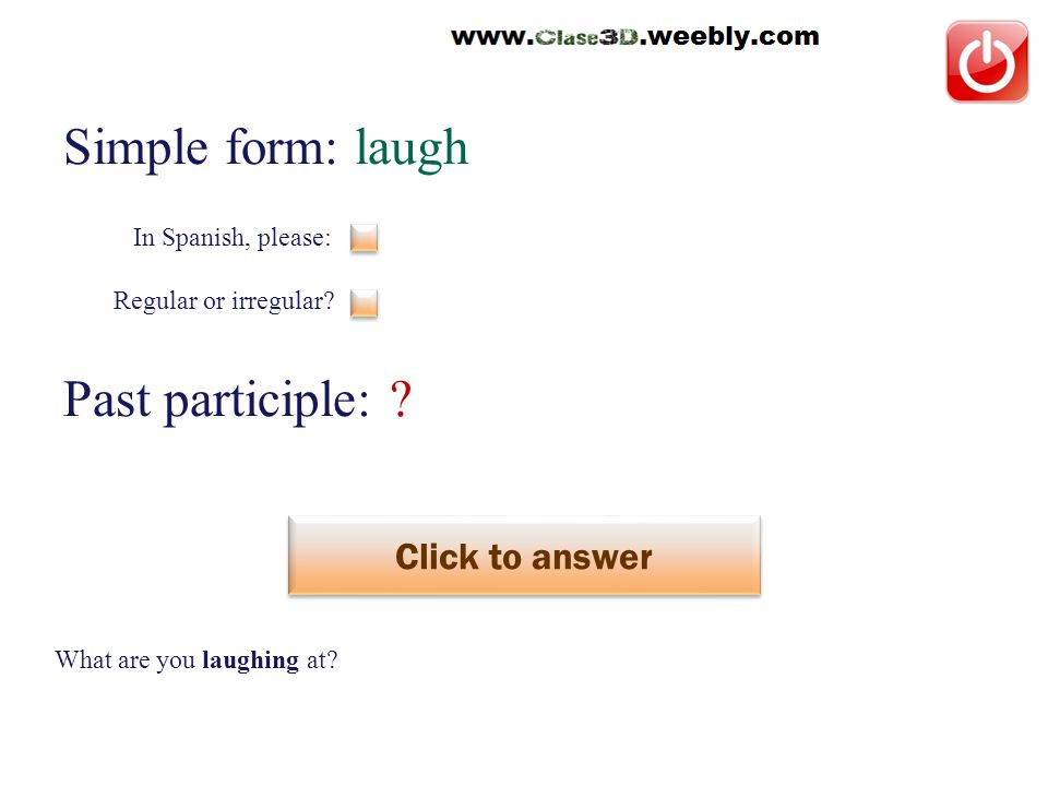 Simple form: laugh Past participle: . Click to answer reír This is a regular verb.