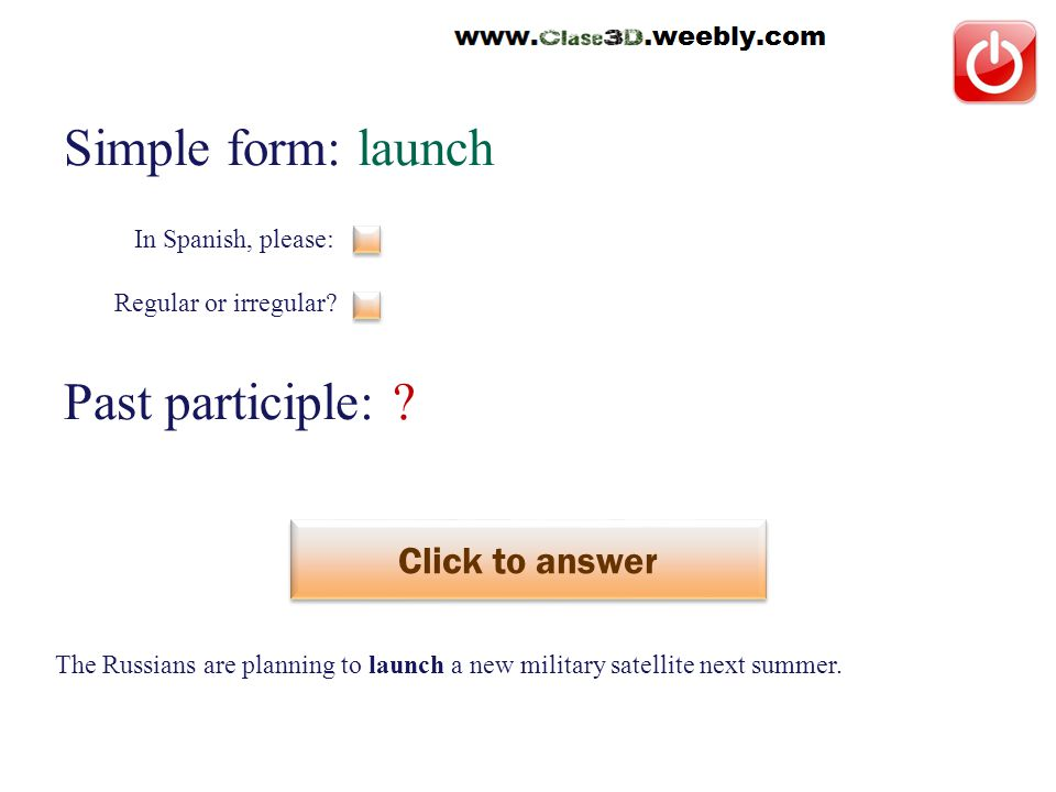 Simple form: launch Past participle: . Click to answer lanzar This is a regular verb.