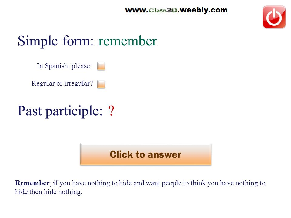 Simple form: remember Past participle: . Click to answer recordar This is a regular verb.