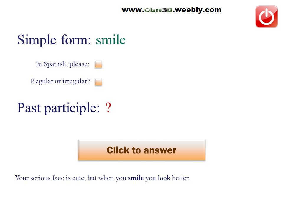 Simple form: smile Past participle: . Click to answer sonreír This is a regular verb.
