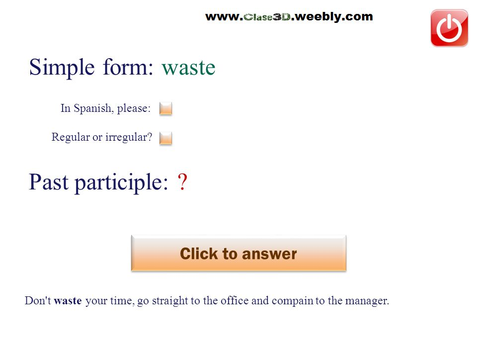 Simple form: waste Past participle: . Click to answer desperdiciar This is a regular verb.