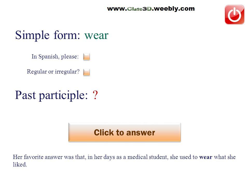 Simple form: wear Past participle: .