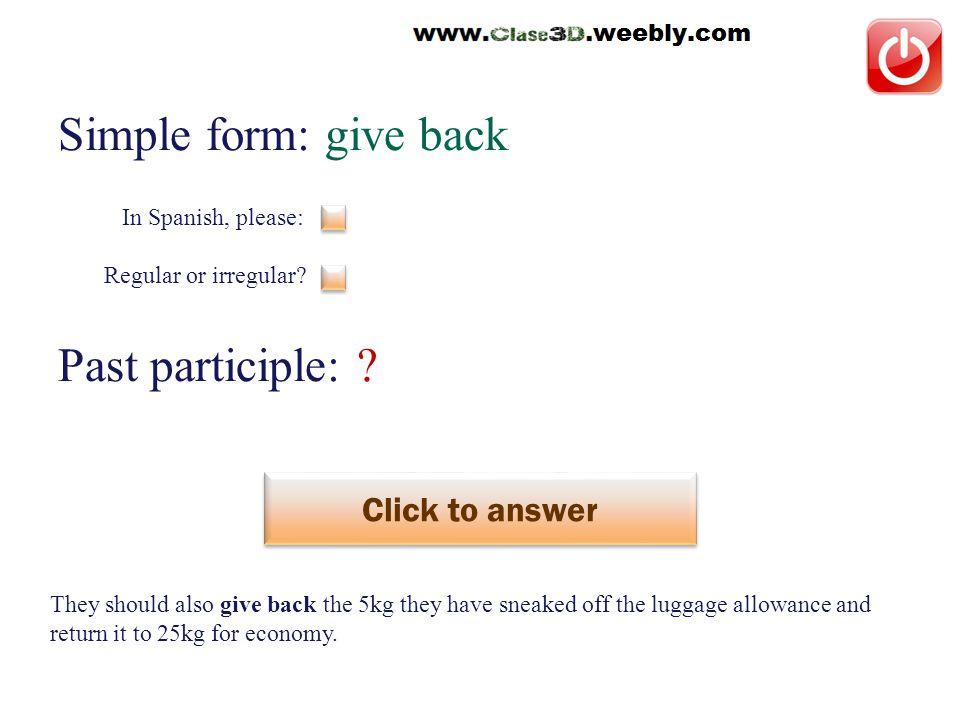 Simple form: give back Past participle: .