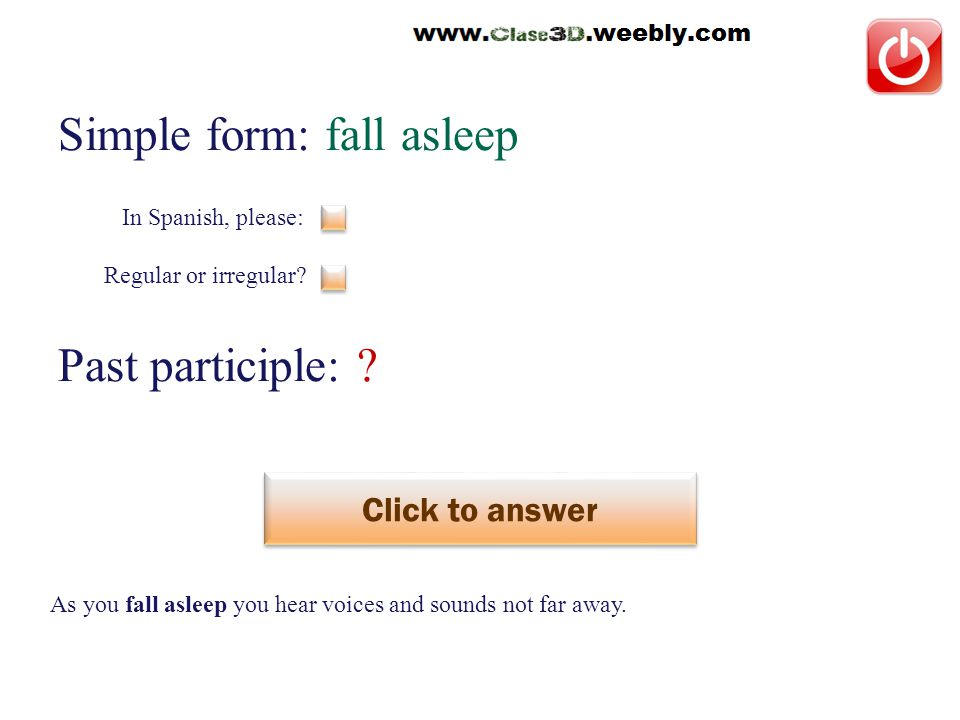 Simple form: fall asleep Past participle: .