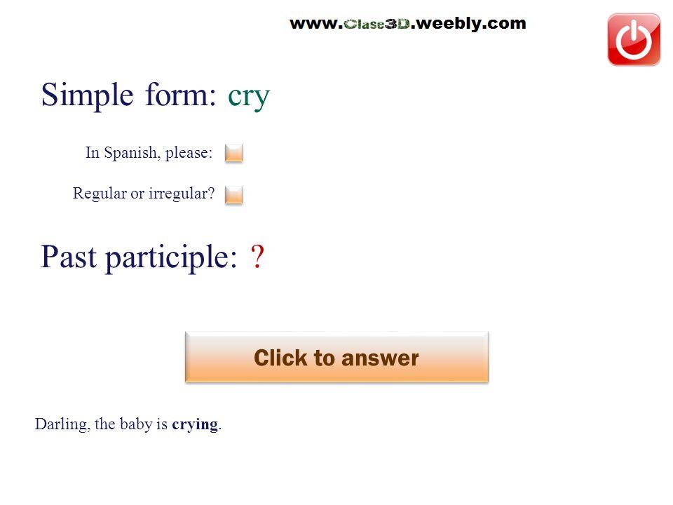 Simple form: cry Past participle: .