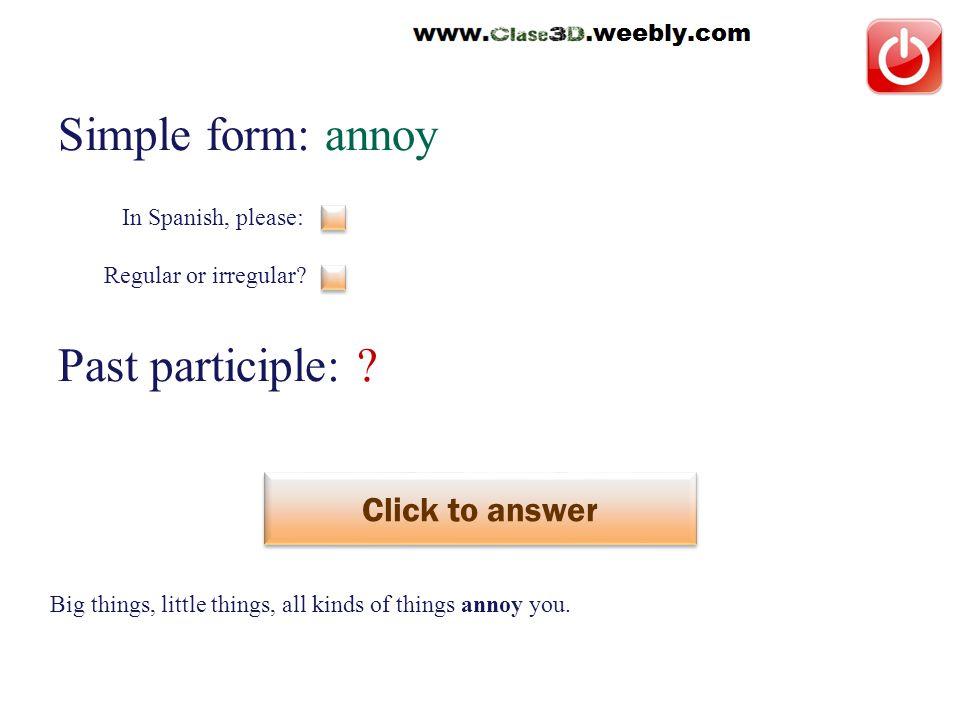 Simple form: handicap Past participle: .Click to answer perjudicar This is a regular verb.