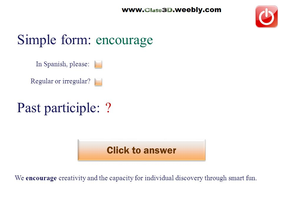Simple form: encourage Past participle: . Click to answer animar This is a regular verb.