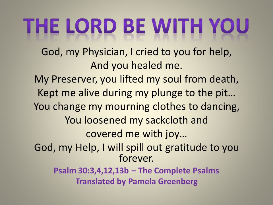 God, my Physician, I cried to you for help, And you healed me.