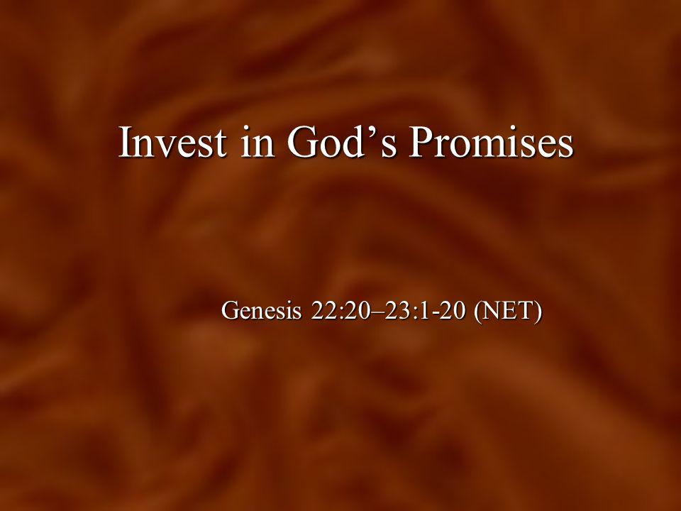 Invest in God's Promises Genesis 22:20–23:1-20 (NET)