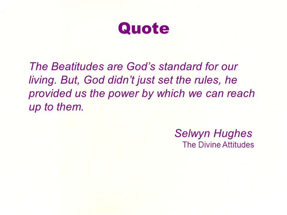 Quote The Beatitudes are God's standard for our living.