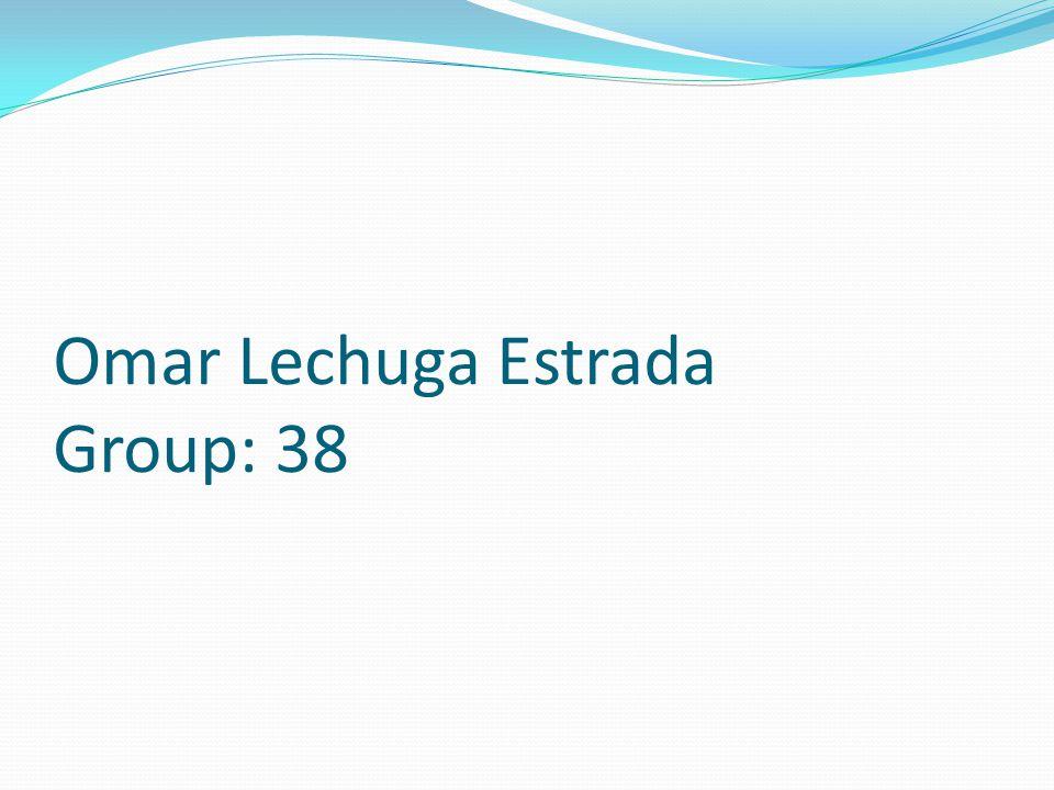 Omar Lechuga Estrada Group: 38