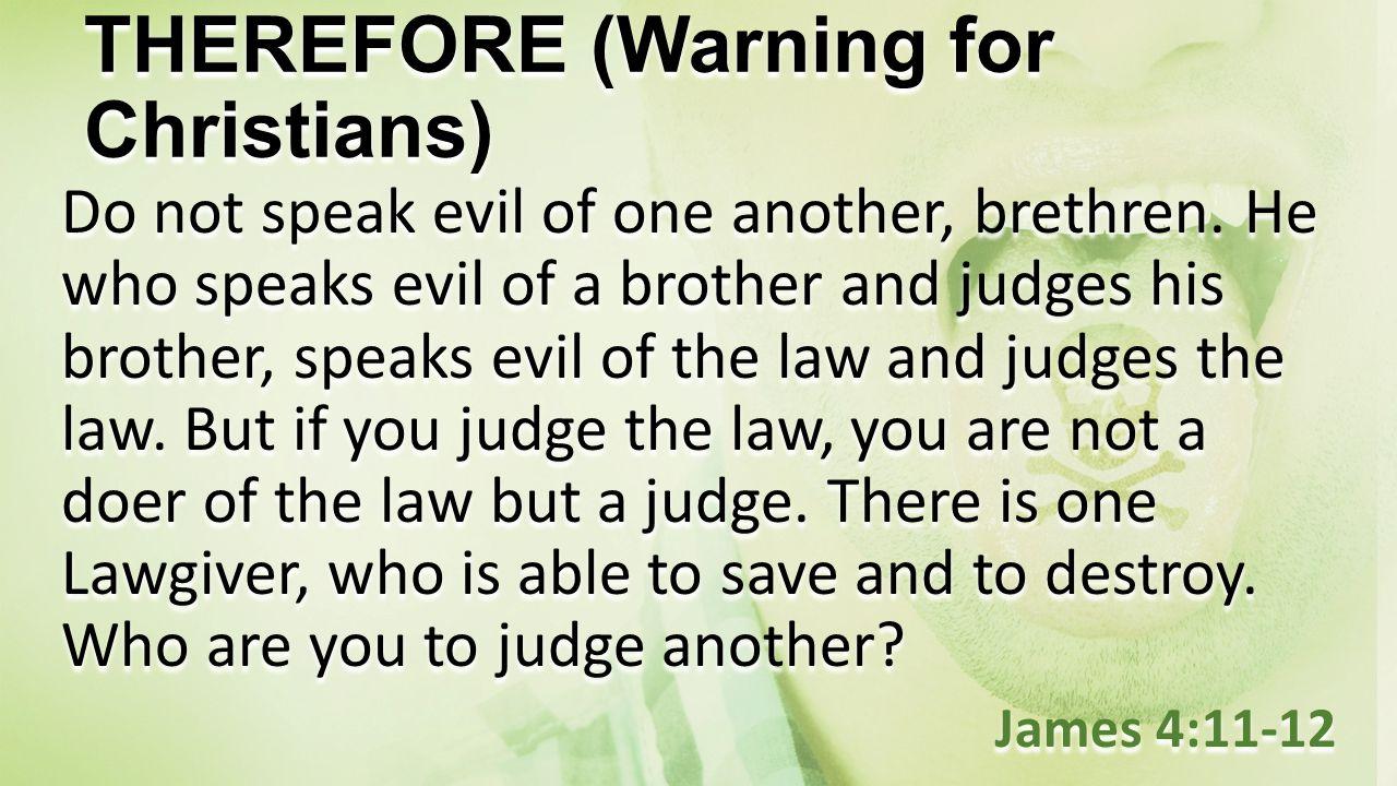 Do not speak evil of one another, brethren.