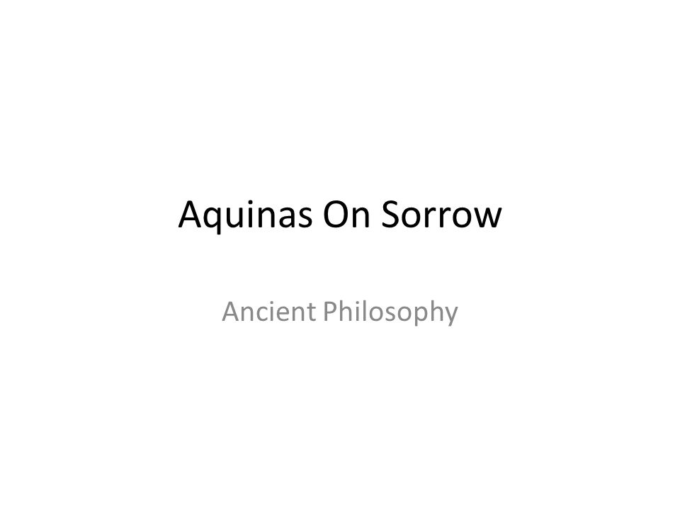Aquinas On Sorrow Ancient Philosophy