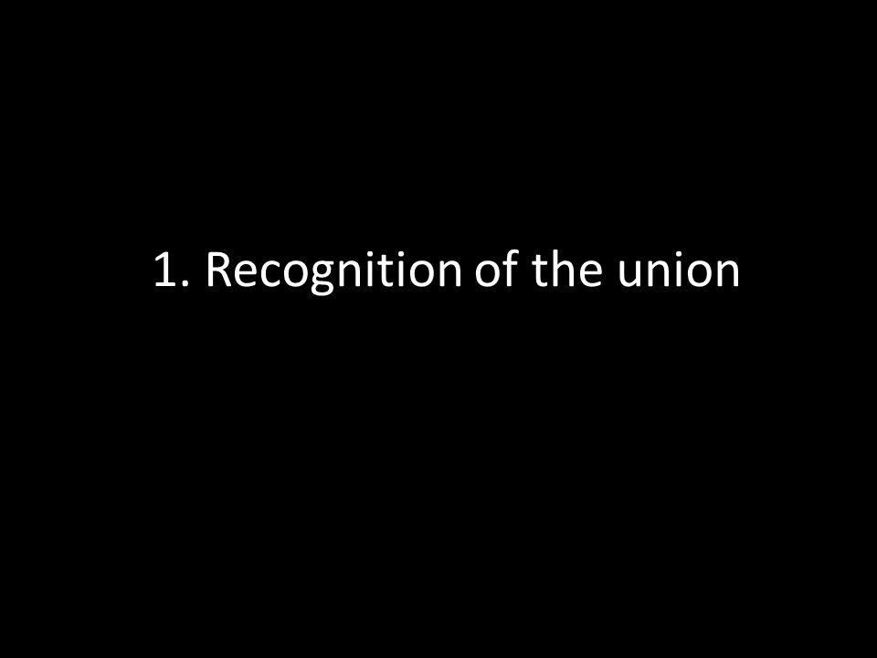 1. Recognition of the union