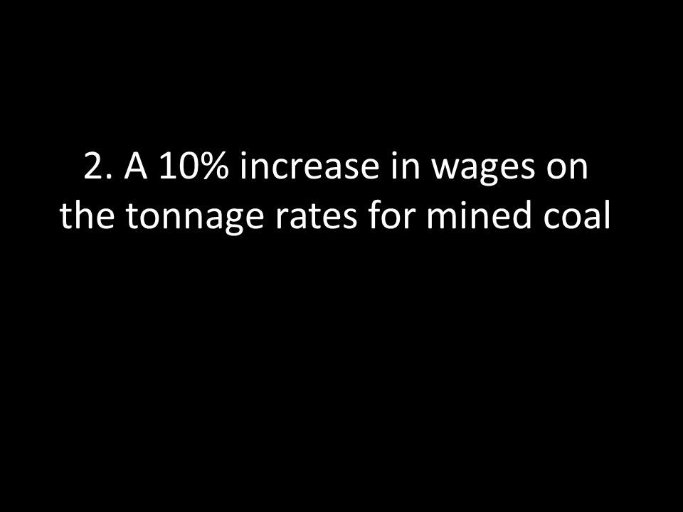 2. A 10% increase in wages on the tonnage rates for mined coal