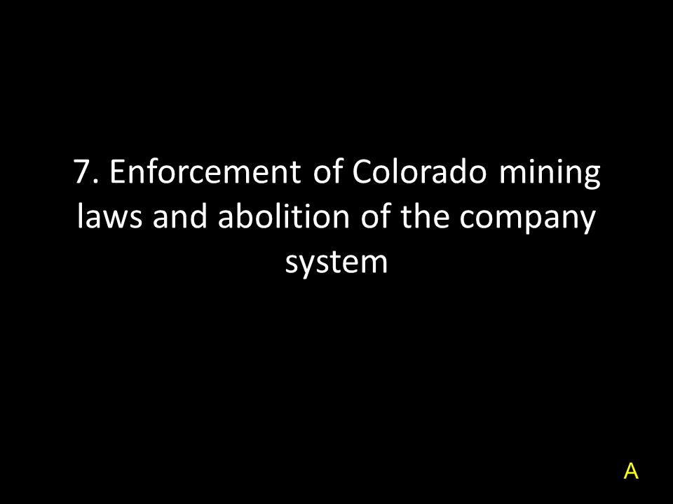 7. Enforcement of Colorado mining laws and abolition of the company system A