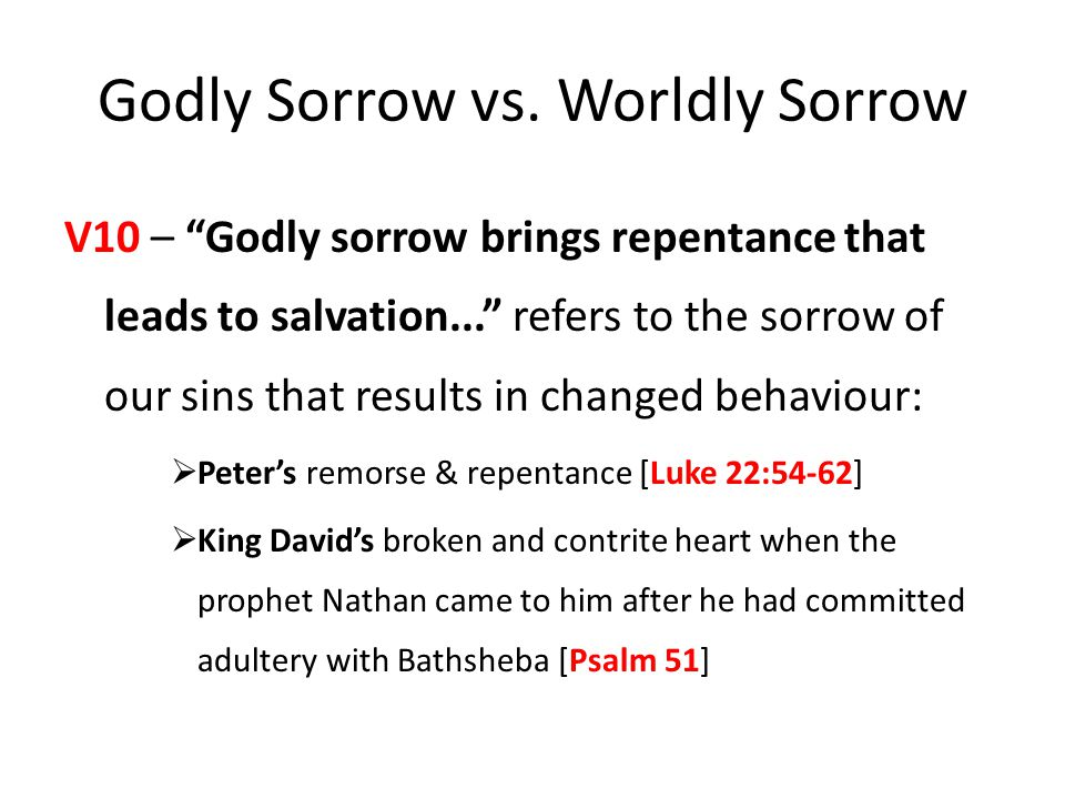 "Godly Sorrow vs. Worldly Sorrow V10 – ""Godly sorrow brings repentance that leads to salvation..."" refers to the sorrow of our sins that results in cha"