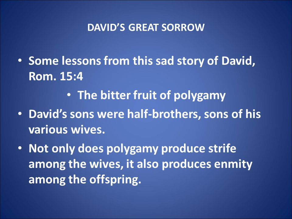 DAVID'S GREAT SORROW Some lessons from this sad story of David, Rom.
