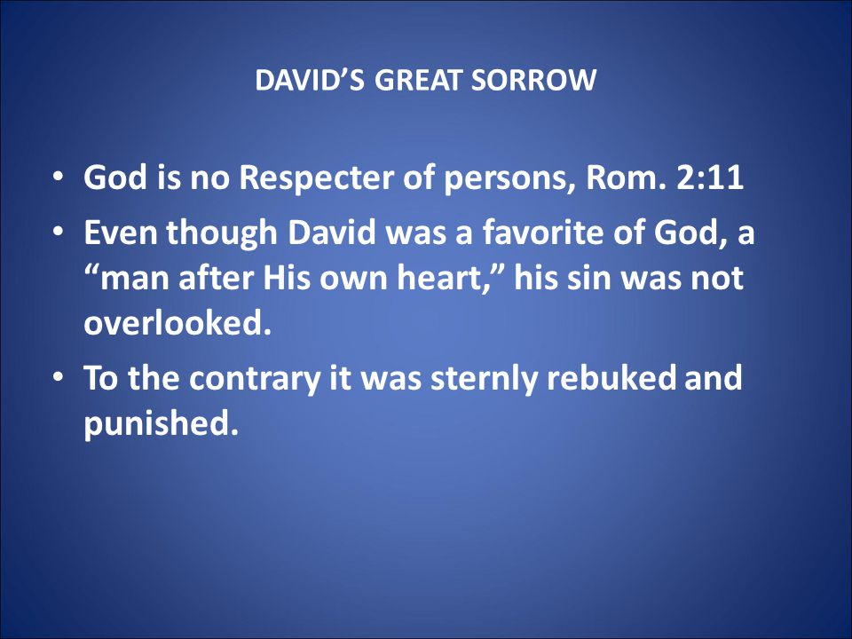 DAVID'S GREAT SORROW God is no Respecter of persons, Rom.