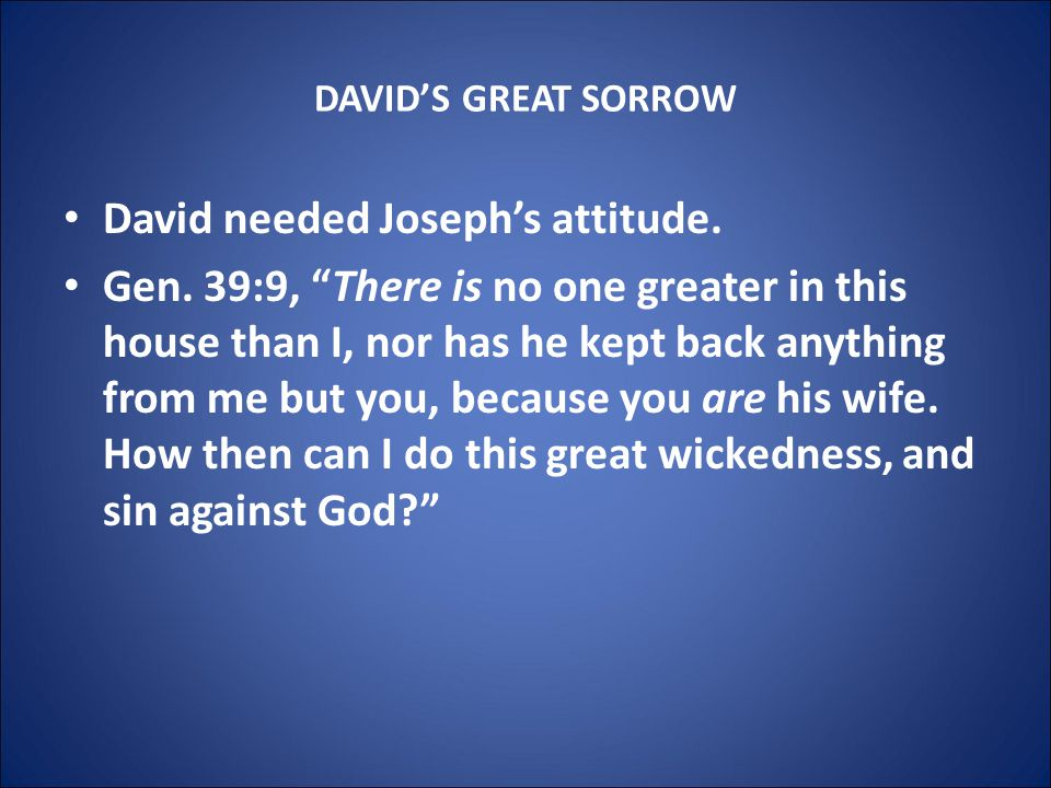 DAVID'S GREAT SORROW David needed Joseph's attitude.