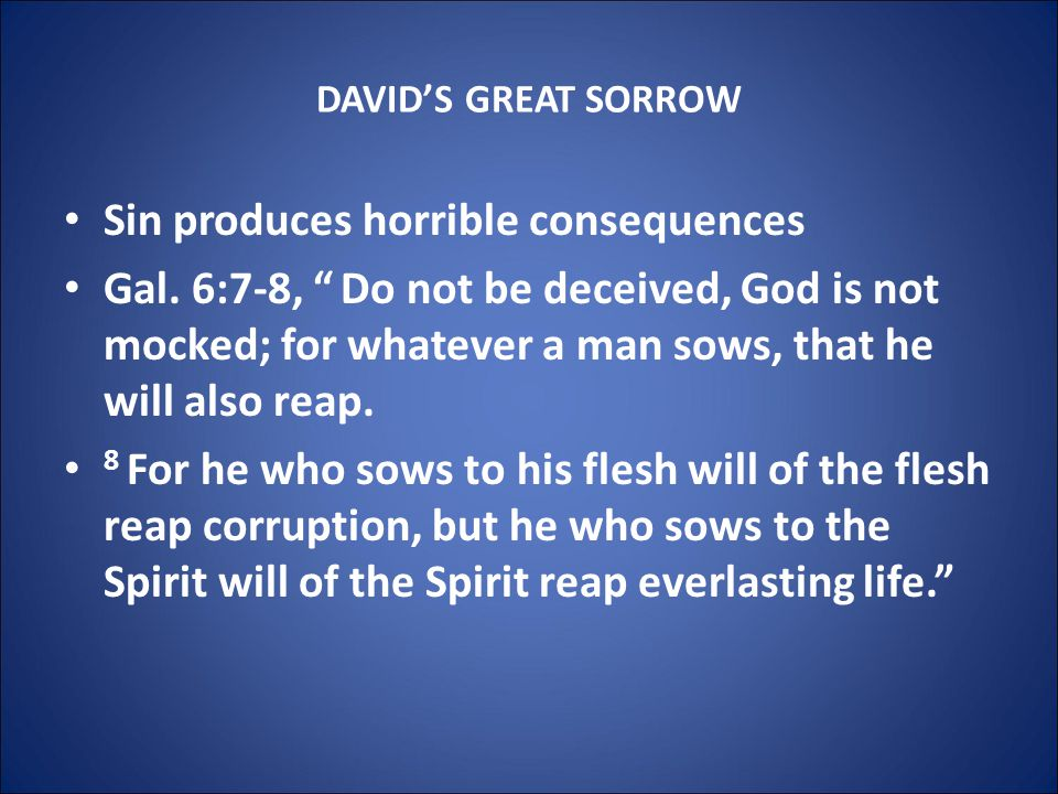 DAVID'S GREAT SORROW Sin produces horrible consequences Gal.