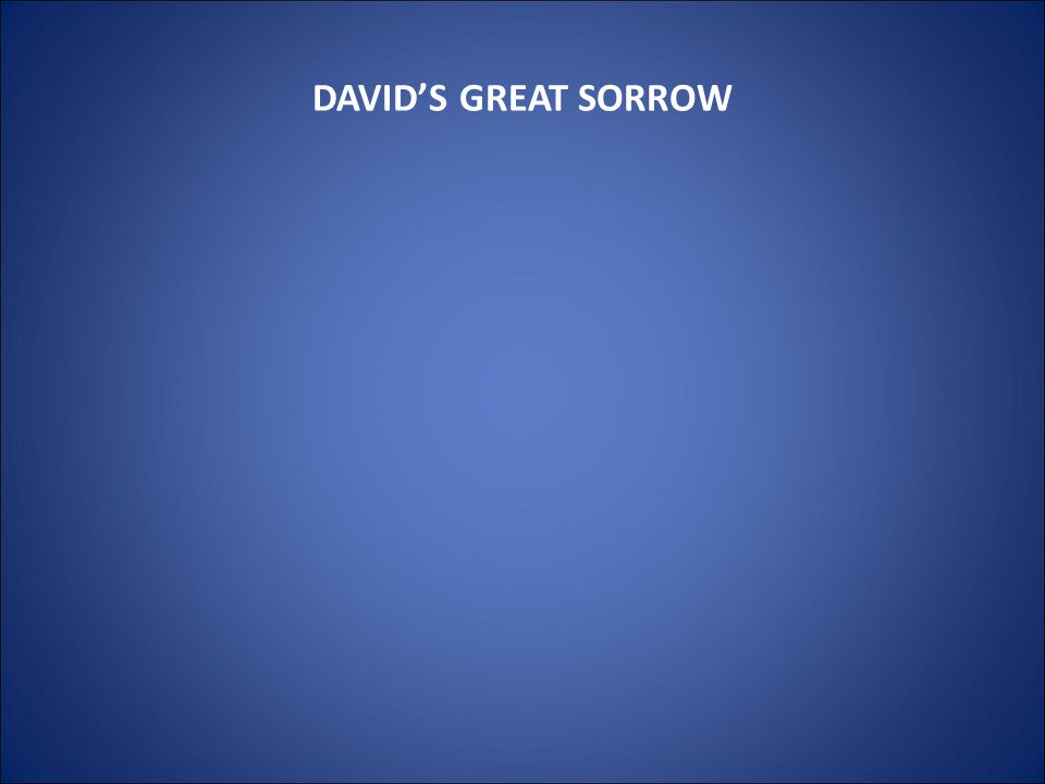 DAVID'S GREAT SORROW