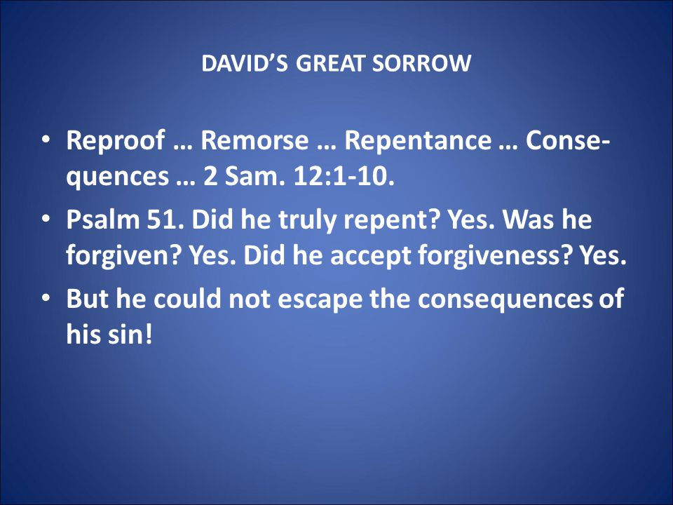 DAVID'S GREAT SORROW Reproof … Remorse … Repentance … Conse- quences … 2 Sam.