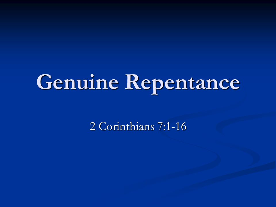 Genuine Repentance 2 Corinthians 7:1-16