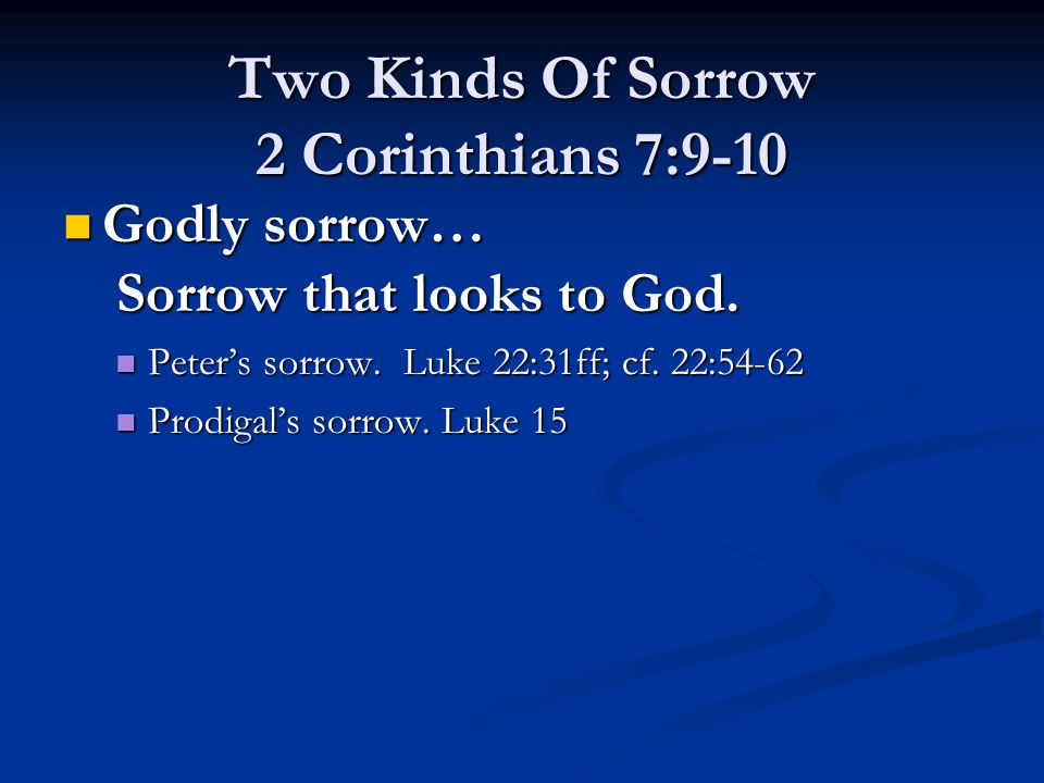 Godly sorrow… Sorrow that looks to God. Godly sorrow… Sorrow that looks to God.