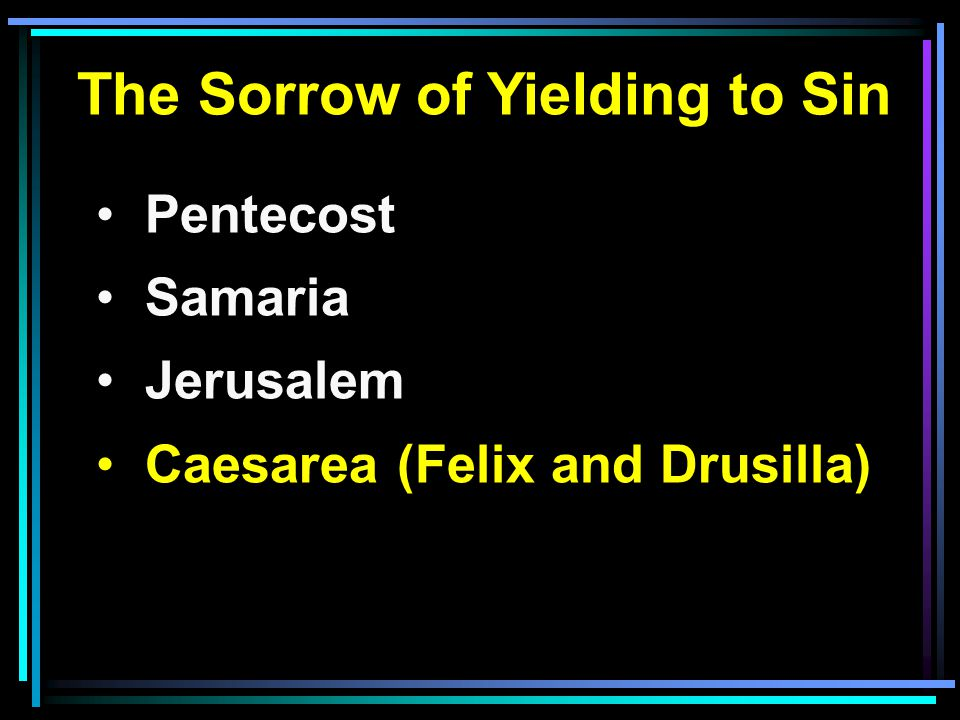 The Sorrow of Yielding to Sin Pentecost Samaria Jerusalem Caesarea (Felix and Drusilla)