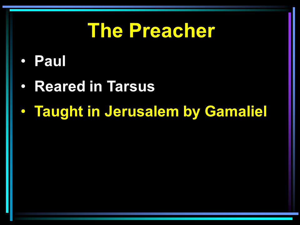 The Preacher Paul Reared in Tarsus Taught in Jerusalem by Gamaliel