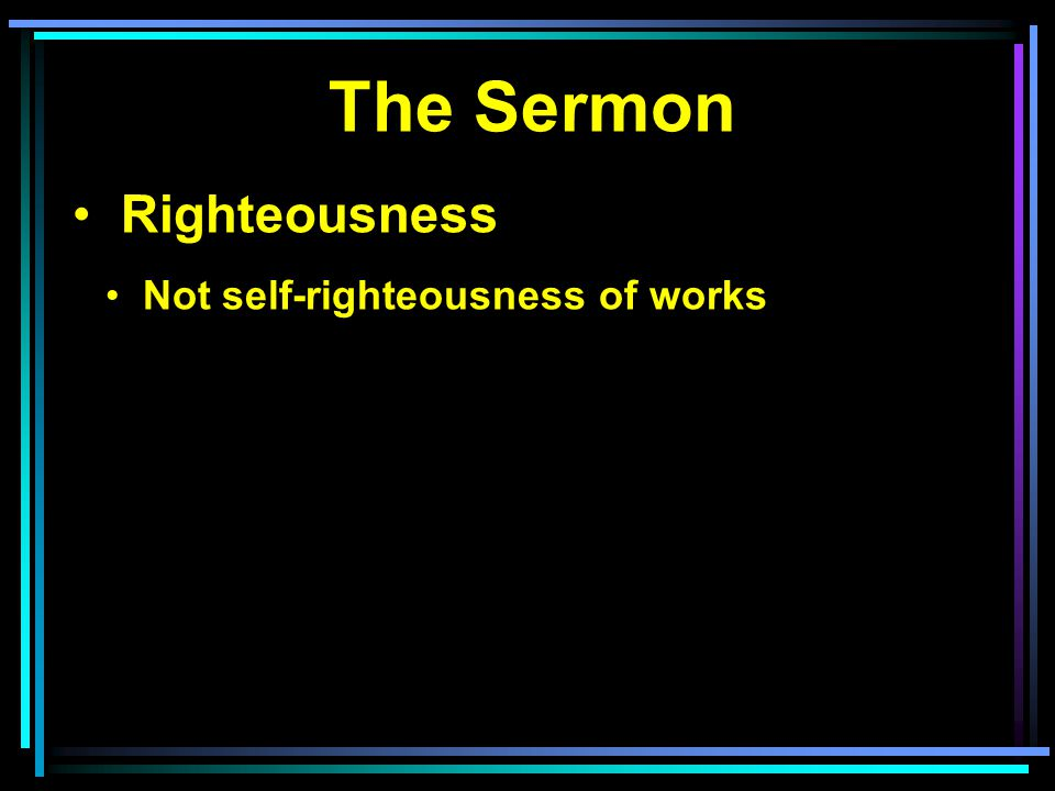 The Sermon Righteousness Not self-righteousness of works