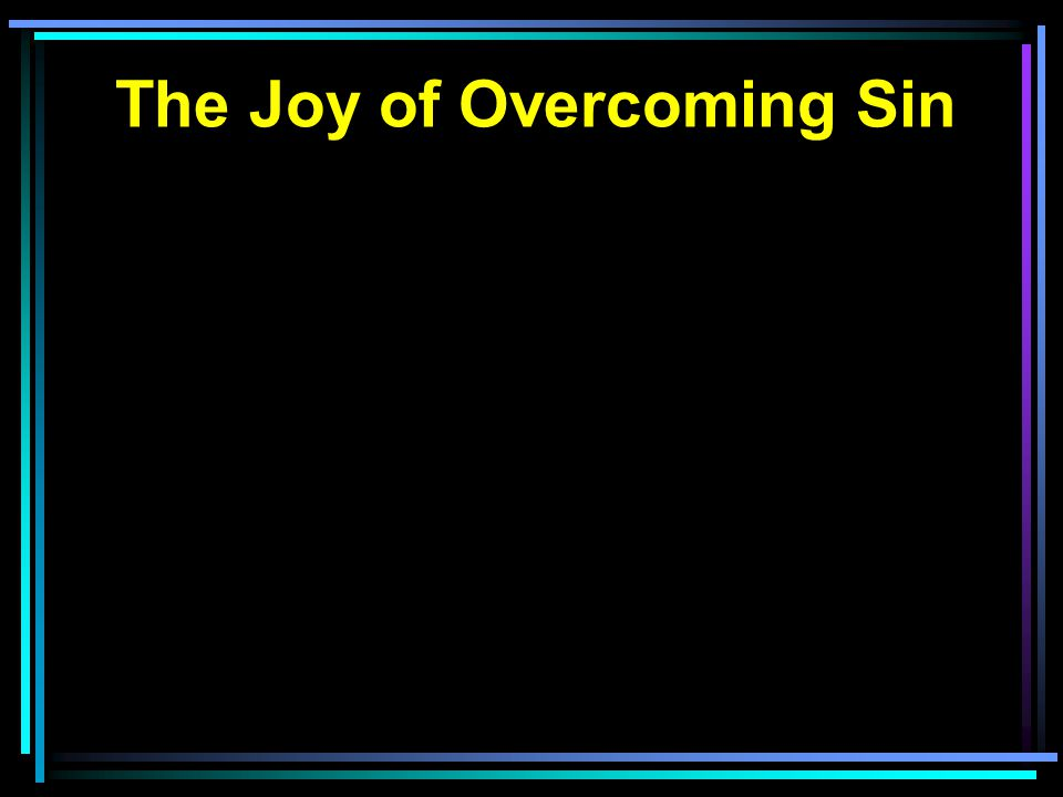 The Joy of Overcoming Sin