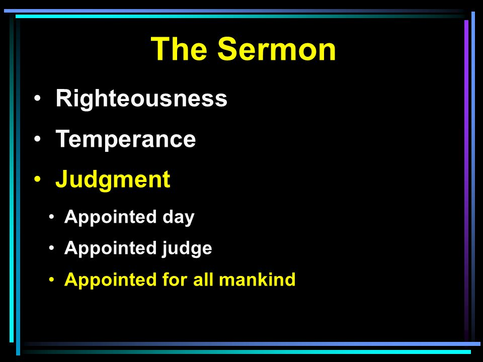 The Sermon Righteousness Temperance Judgment Appointed day Appointed judge Appointed for all mankind