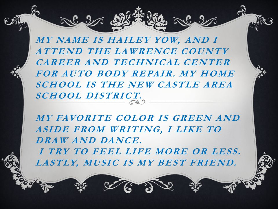 MY NAME IS HAILEY YOW, AND I ATTEND THE LAWRENCE COUNTY CAREER AND TECHNICAL CENTER FOR AUTO BODY REPAIR.